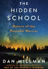 Okładka książki The Hidden School: Return of the Peaceful Warrior Dan Millman