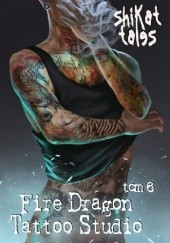 Okładka książki Fire Dragon Tattoo Studio tom 6 Shikat Tales