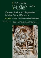 Okładka książki Cracow Indological Studies 2016. Vol. XVIII. Cosmopolitanism and Regionalism in Indian Cultural Dynamics Cristina Bignami, Katrin Binder, Piotr Borek (indolog), Hermina Cielas, Robert Czyżykowski, Giorgio De Martino, Ewa Dębicka-Borek, Elisa Freschi, Ilona Kędzia, Vera Lazzaretti, Ariadna Matyszkiewicz, Sarah Merkle, Elena Mucciarelli, Olga Nowicka, Katarzyna Skiba