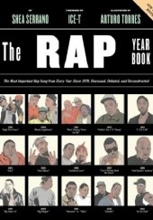 Okładka książki The Rap Year Book. The Most Important Rap Song From Every Year Since 1979, Discussed, Debated, and Deconstructed Shea Serrano