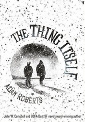 Okładka książki The Thing Itself Adam Roberts