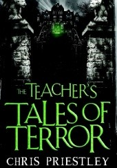 Okładka książki The Teachers Tales of Terror Chris Priestley