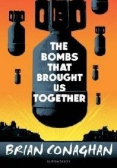 Okładka książki The Bombs That Brought Us Together Brian Conaghan