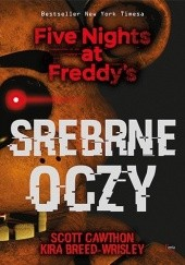 Okładka książki Srebrne oczy. Five Nights at Freddys Kira Breed-Wrisley, Scott Cawthon