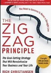 Okładka książki The Zigzag Principle: The Goal Setting Strategy that will Revolutionize Your Business and Your Life Rich Christiansen