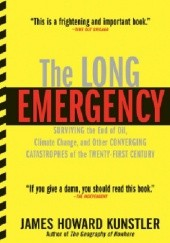 Okładka książki The Long Emergency. Surviving the End of Oil, Climate Change, and Other Converging Catastrophes of the Twenty-first Century James Howard Kunstler