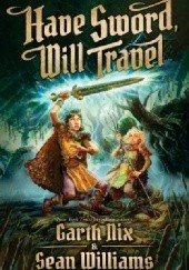 Okładka książki Have Sword, Will Travel Garth Nix, Sean Williams