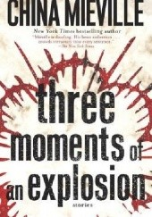 Okładka książki Three moments of an explosion: stories China Miéville