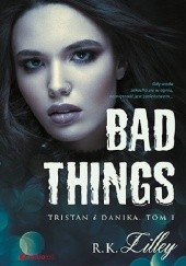 Okładka książki Bad Things. Tristan i Danika R.K. Lilley