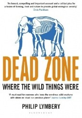 Okładka książki Dead Zone: Where the Wild Things Were Philip Lymbery