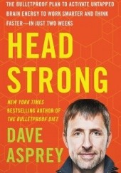 Okładka książki Head Strong: The Bulletproof Plan to Activate Untapped Brain Energy to Work Smarter and Think Faster-in Just Two Weeks Dave Asprey