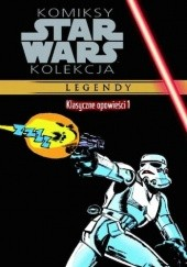 Okładka książki Star Wars: Klasyczne opowieści #1 Terry Austin, Howard Chaykin, Donald F. Glut, Archie Goodwin, Rick Hoberg, Carmine Infantino, Alan Kupperberg, Steve Leialoha, Tom Palmer, Frank Springer, Roy William Thomas Jr., Roy Thomas, William Wray