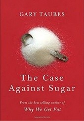 Okładka książki The Case Against Sugar Gary Taubes