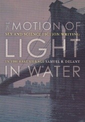Okładka książki The Motion of Light in Water: Sex and Science Fiction Writing in the East Village Samuel R. Delany