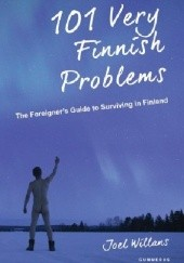Okładka książki 101 Very Finnish Problems: The Foreigners Guide to Surviving in Finland Joel Willans