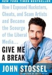 Okładka książki Give Me a Break: How I Exposed Hucksters, Cheats, and Scam Artists and Became the Scourge of the Liberal Media... John Stossel