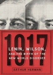 Okładka książki 1917. Lenin, Wilson, and the Birth of the New World Disorder Arthur Herman
