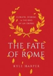 Okładka książki The Fate of Rome. Climate, Disease, and the End of an Empire Kyle Harper