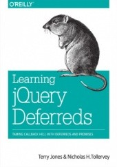 Okładka książki Learning jQuery Deferreds. Taming Callback Hell with Deferreds and Promises Terry Jones, H. Tollervey Nicholas