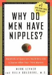 Okładka książki Why Do Men Have Nipples? Hundreds of Questions Youd Only Ask a Doctor After Your Third Martini Billy Goldberg,Mark Leyner