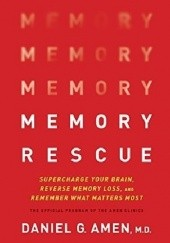 Okładka książki Memory Rescue: Supercharge Your Brain, Reverse Memory Loss, and Remember What Matters Most Daniel G. Amen
