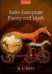 Okładka książki Indo-European Poetry and Myth Martin L. West