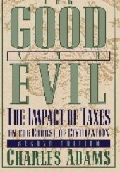 Okładka książki For Good and Evil: The Impact of Taxes on the Course of Civilization Charles Adams