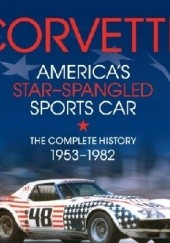 Okładka książki Corvette - Americas Star-Spangled Sports Car: 1953-1982 Karl Ludvigsen