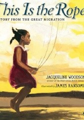 Okładka książki This Is the Rope. A Story from the Great Migration Jacqueline Woodson