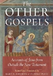 Okładka książki The Other Gospels: Accounts of Jesus from Outside the New Testament D. Ehrman Bart, Zlatko Plese