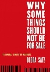Okładka książki Why Some Things Should Not Be for Sale: The Moral Limits of Markets Debra Satz