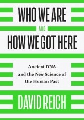 Okładka książki Who We Are and How We Got Here: Ancient DNA and the New Science of the Human Past David Reich