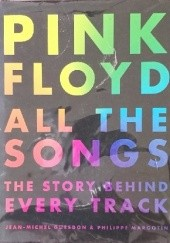 Okładka książki Pink Floyd. All the Songs - The Story Behind Every Track Jean-Michel Guesdon, Philippe Margotin