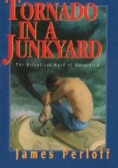 Okładka książki Tornado In A Junkyard: The Relentless Myth of Darwinism James Perloff