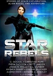 Okładka książki Star Rebels. Stories of Space Exploration, Alien Races, and Adventure Lindsay Buroker, L.J. Cohen, Pippa DaCosta, D.L. Dunbar, Audrey Faye, C. Gockel, Kendra C. Highley, Patty Jansen, Christine Pope, Anthea Sharp, James R. Wells
