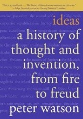 Okładka książki Ideas: A History of Thought and Invention, from Fire to Freud Peter Watson