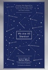 Okładka książki We Are All Stardust: Leading Scientists Talk About Their Work, Their Lives, and the Mysteries of Our Existence Stefan Klein