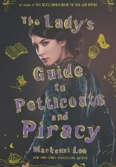 Okładka książki The Ladys Guide to Petticoats and Piracy Mackenzi Lee