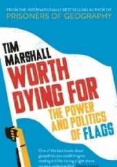 Okładka książki Worth Dying For: The Power and Politics of Flags Tim Marshall