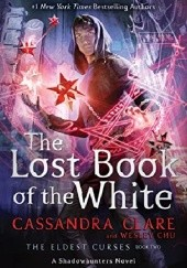 Okładka książki The Lost Book of the White Cassandra Clare, Wesley Chu