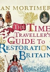 Okładka książki The Time Travellers Guide to Restoration Britain Ian Mortimer