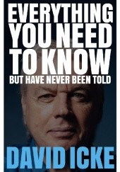 Okładka książki Everything You Need To Know, But Have Never Been Told David Icke