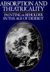 Okładka książki Absorption and Theatricality. Painting and Beholder in the Age of Diderot Michael Fried