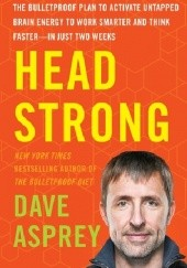 Okładka książki Head Strong: The Bulletproof Plan to Boost Brainpower, Increase Focus, and Maximize Performance-in Just Two Weeks Dave Asprey