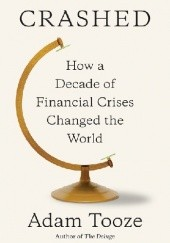 Okładka książki Crashed. How a Decade of Financial Crises Changed the World Adam Tooze
