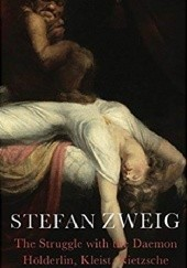 Okładka książki The Struggle with the Daemon: Hölderlin, Kleist and Nietzsche Stefan Zweig