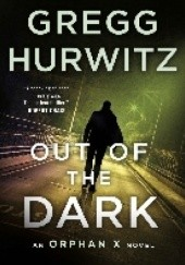 Okładka książki Out of the Dark: An Orphan X Novel Gregg Hurwitz
