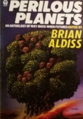 Okładka książki Perilous Planets - An Anthology of Way Back When Futures Brian W. Aldiss, Damon Knight, David I. Masson, Alan E. Nourse, Frederik Pohl, Michael Shaara, Robert Sheckley, Robert Silverberg, Clifford D. Simak, Cordwainer Smith, Norman Spinrad, E. C. Tubb, Cherry Wilder, Robert Franklin Young, Alfred Elton van Vogt