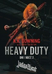 Okładka książki Heavy Duty - Dni i noce z Judas Priest Kenneth Downing, Mark Eglinton