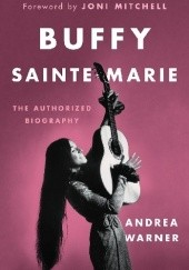 Okładka książki Buffy Sainte-Marie: The Authorized Biography Andrea Warner